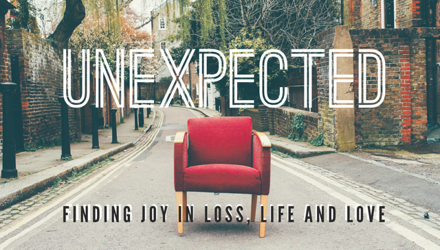 Unexpected, Finding Joy in Loss, Life, and Love