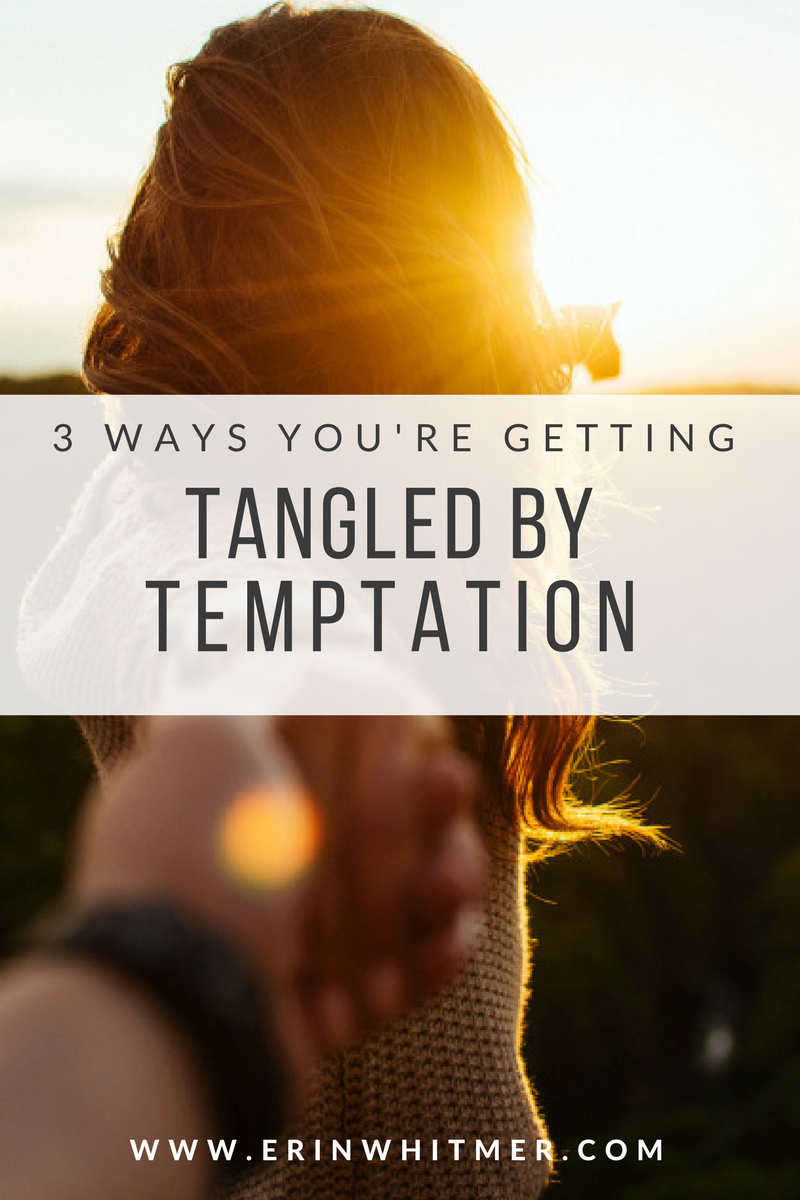 Three Ways You're Getting Tangled By Temptation